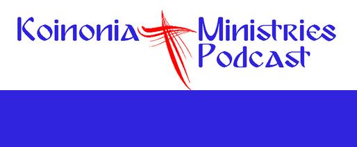 Koinonia Ministries Podcast