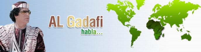 BIENVENIDOS AL SITIO OFFICIAL DE MUAMMAR AL-GATHAFI-Al Gadafi habla - Al Gaddafi habla - Espanol Español - www.AlGathafi.org